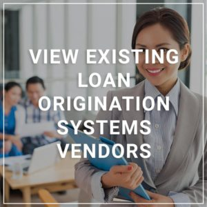 View Existing Loan Origination Systems Vendors