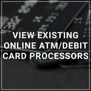 View Existing Online ATM/Debit Card Processors