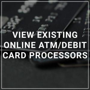 View Existing Online ATM/Debit Card Processors