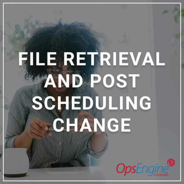 File Retrieval and Post Scheduling Change