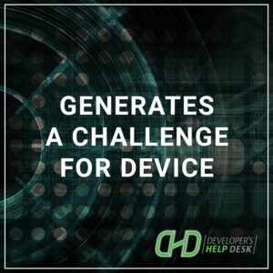 Generates a Challenge for Device