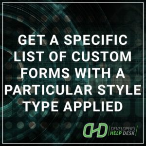 Get a Specific List of Custom Forms with a Style Type Applied