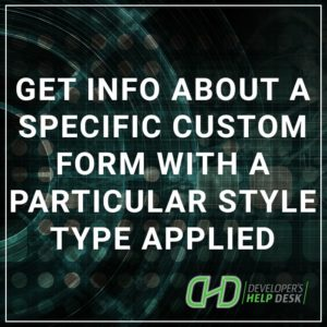 Get information about a specific custom form with a particular style type applied