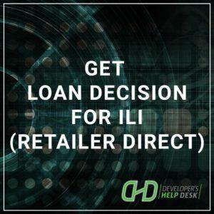 Get Loan Decision for ILI (Retailer Direct)