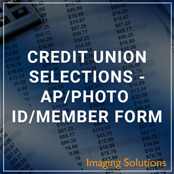 Credit Union Selections - AP/Photo ID/Memebr Form