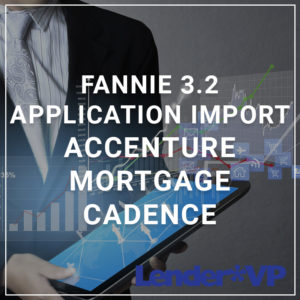 Fannie 3.2 Application Import - Accenture Mortgage Cadence