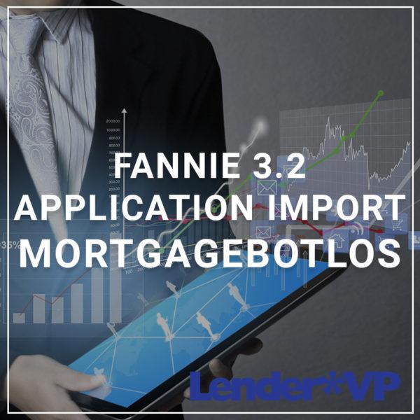 Fannie 3.2 Application Import - MortgageBotLOS