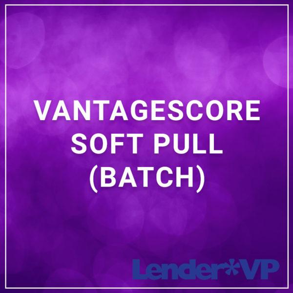 VantageScore Soft Pull (Batch)