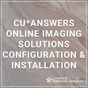 CU*Answers Online Imaging Solutions Configuration and Installation