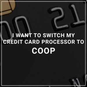 I want to switch my credit card processor to coop