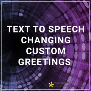 Text to Speech - Changing Custom Greetings