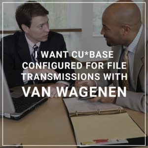 I want CU*BASE Configured for File Transmissions from Van Wagenen