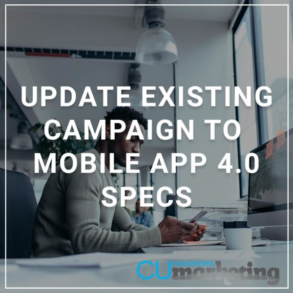 Update Existing Campaign to Mobile App 4.0 Specs