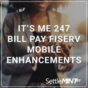 It's Me 247 Bill Pay FISERV Mobile Enhancements