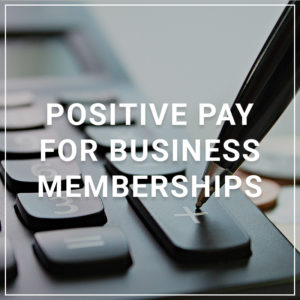 Positive Pay for Business Memberships