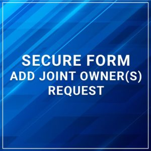 Secure Form - Add Joint Owners Request