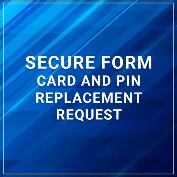 Secure Form - Card and PIN Replacement Request