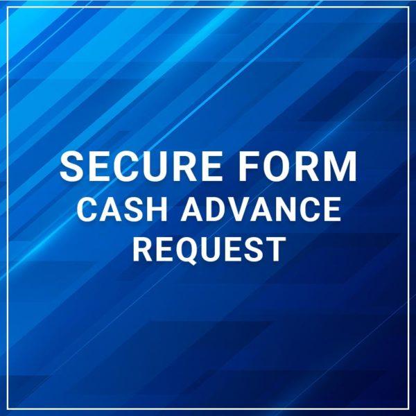 Secure Form - Cash Advsance Request