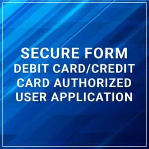 Secure Form - Debit Card/Credit Card Authorized User Application