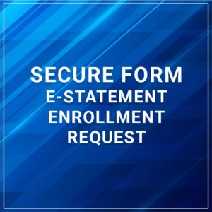 Secure Form - E-Statment Enrollment Request