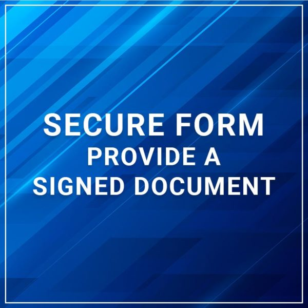 Secure Form - Provide a Signed Document