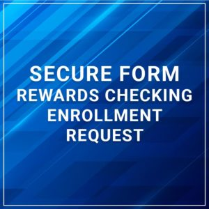 Rewards Checking Enrollment Request