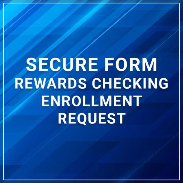 Rewards Checking Enrollment Request