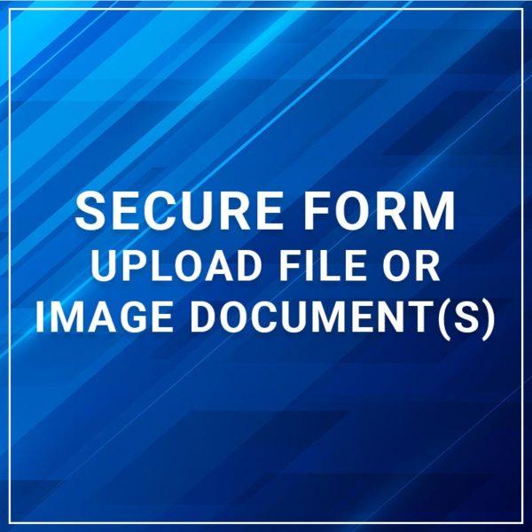 Secure Form - Upload File or Image Document(s)