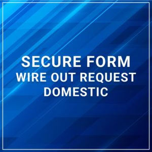 Secure Form - Wire Out Request Domestic