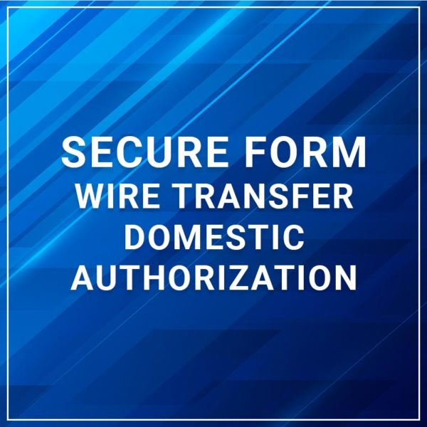 Secure Forms - Wire Transfer Domestic Authorization